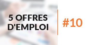 5 offres d'emploi à pourvoir #10 - Mars 2017