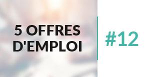 5 offres d'emploi à pourvoir #12 - Mars 2017