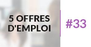 5 offres d'emploi à pourvoir #33 - Août 2017