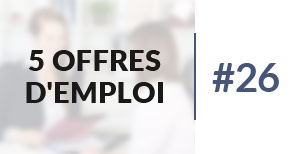 5 offres d'emploi à pourvoir #26 - Juin 2017